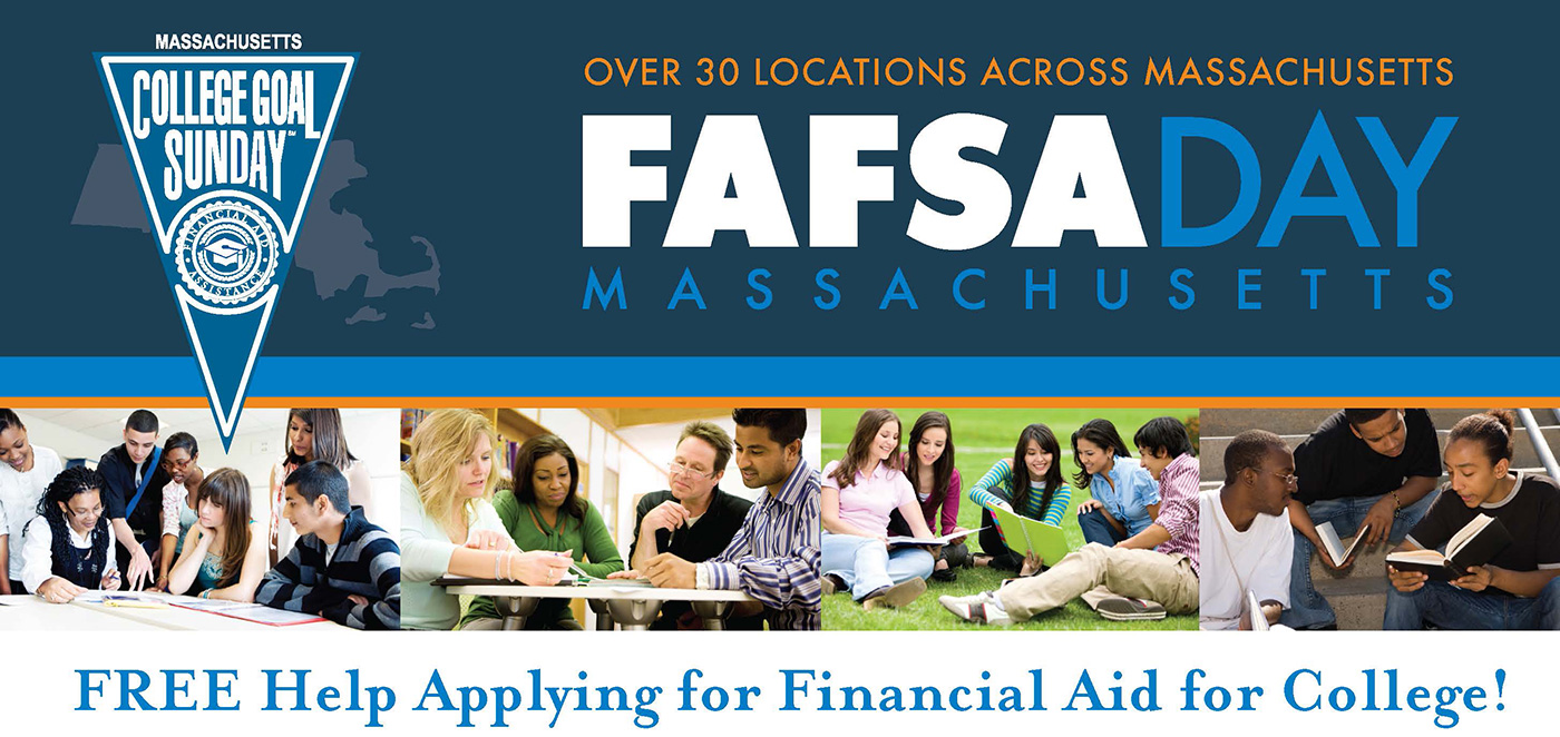 FAFSA Day Massachusetts, a College Goal Sunday Program, is a non-profit, volunteer-driven program providing free assistance to students and families seeking to complete the FAFSA, the Free Application for Federal Student Aid.
