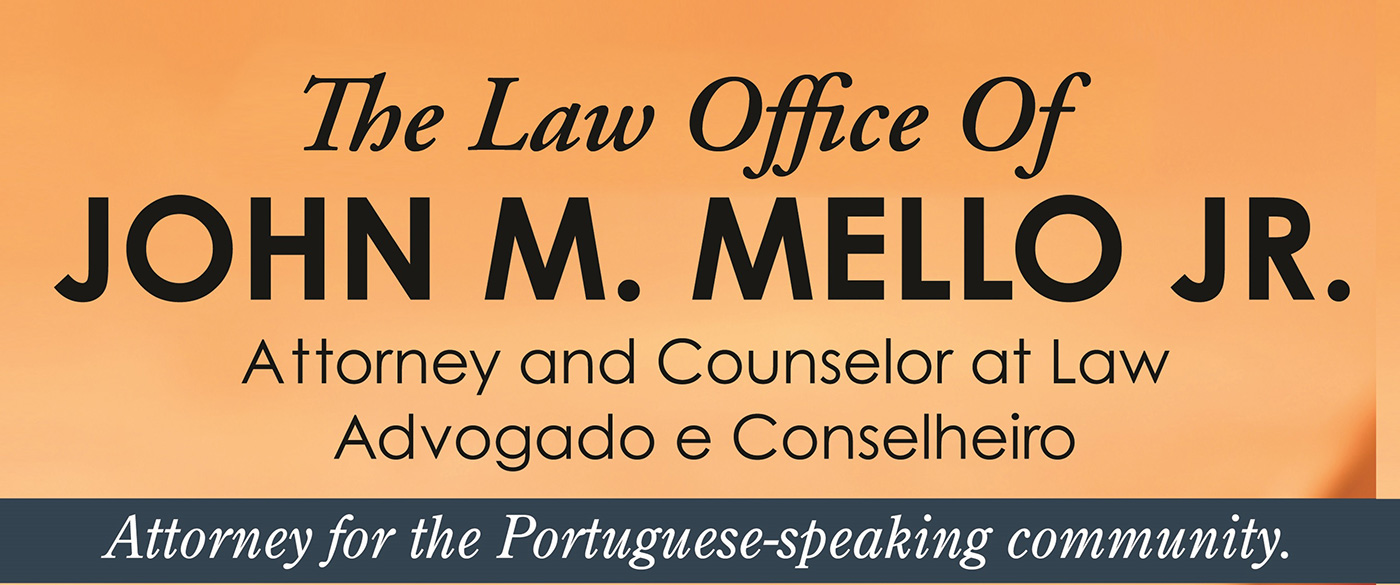 The Law Office of John M. Mello Jr. specializing in law for the Portuguese-speaking community.