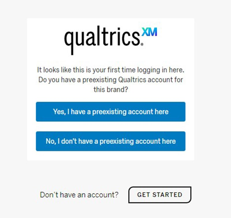 qualtrics logo is all lowercase black letters with a blue bold XM at the top right after the word. Below are two buttons Yes or No I have a preexisting account and below that is a Get Started button.