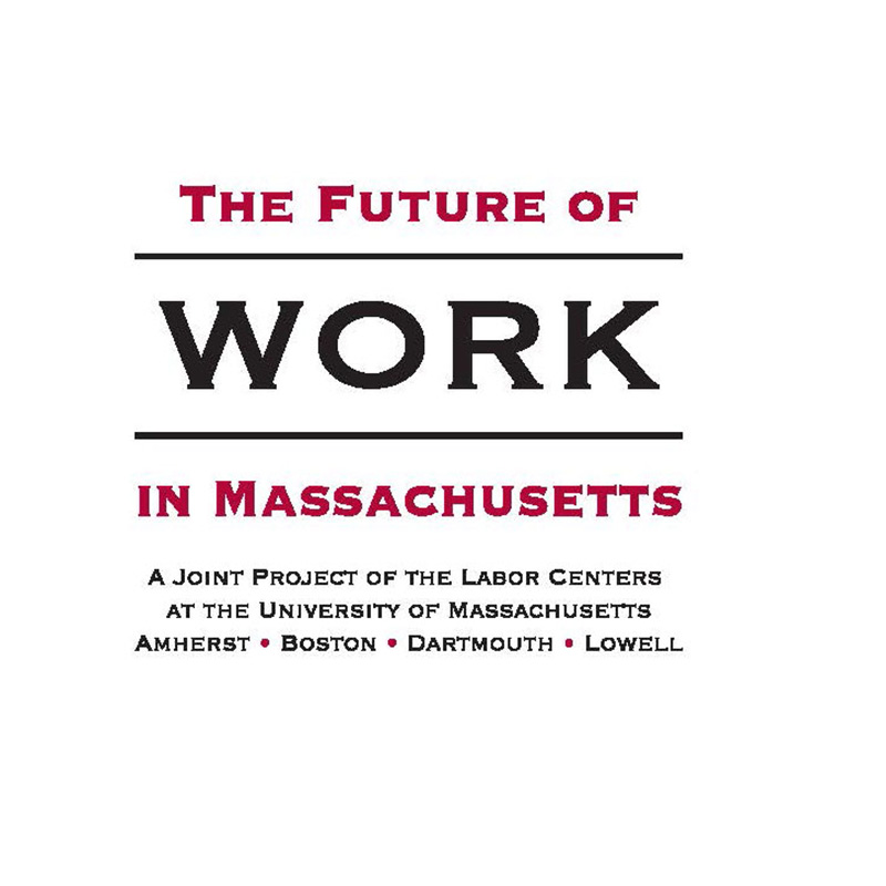 The Future of Work in Massachusetts: A joint project of the labor centers at the University of Massachusetts