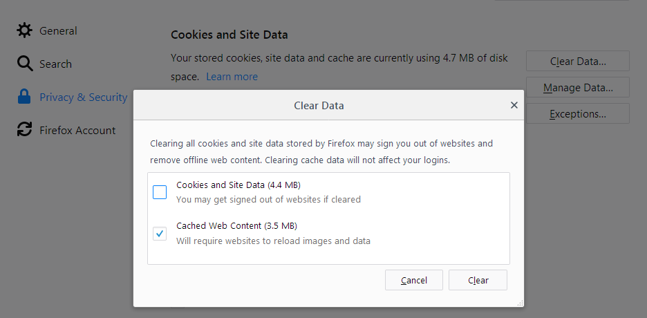 "Clear Data  Clearing all cookies and site data stored by Firefox may sign you out of websites and remove offline web content.  Clearing cache data will not affect your login.   Check off the second ""check box"" to clear out your cached content. Click ""Clear"" afterwards."