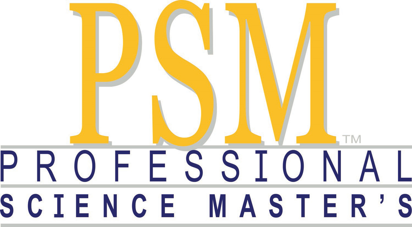 The Professional Science Master's Program (PSM) is a non-thesis graduate program that focuses on real world results. Programs are tailored to students pursuing careers in industry, government and non-profit organizations.